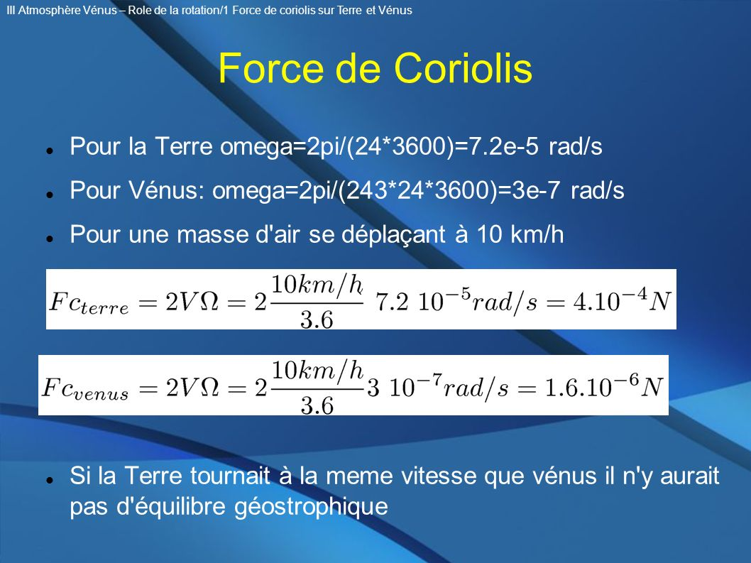 Force de Coriolis Pour la Terre omega=2pi/(24*3600)=7.2e-5 rad/s