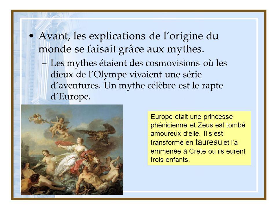 Avant, les explications de l'origine du monde se faisait grâce aux mythes.