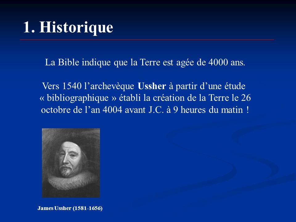 1. Historique La Bible indique que la Terre est agée de 4000 ans.