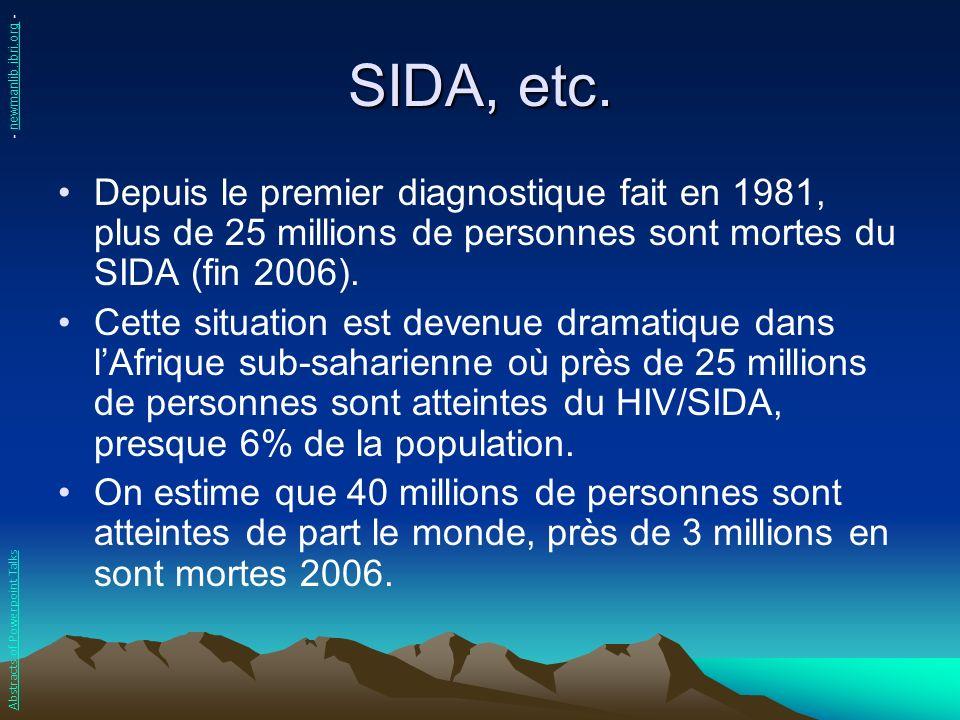 SIDA, etc. - newmanlib.ibri.org - Depuis le premier diagnostique fait en 1981, plus de 25 millions de personnes sont mortes du SIDA (fin 2006).