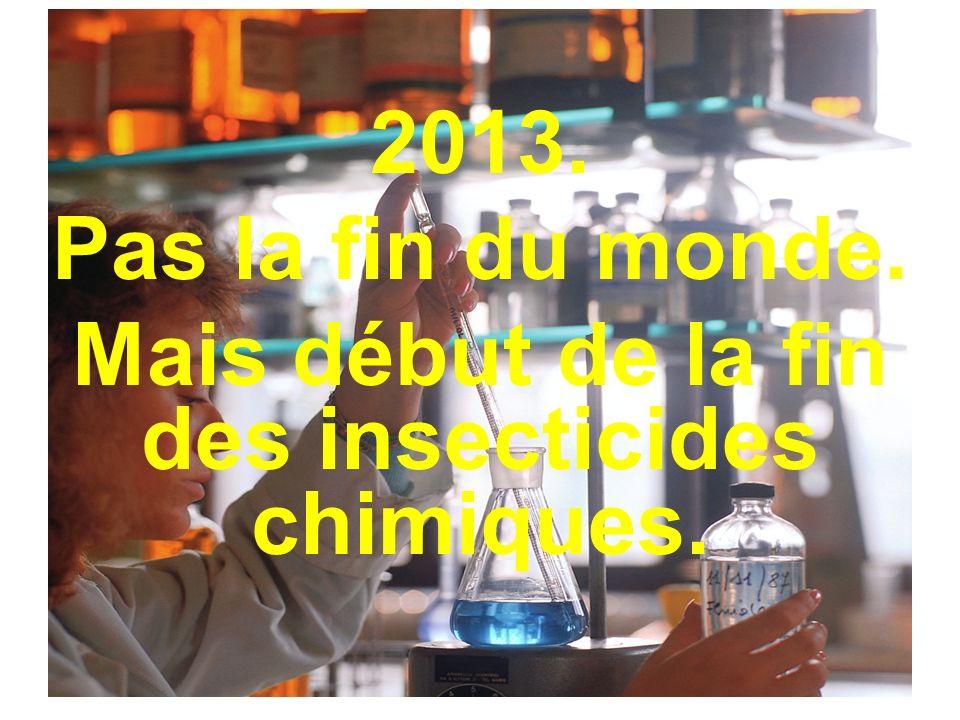 Mais début de la fin des insecticides chimiques.