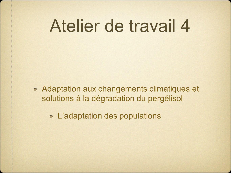 Atelier de travail 4 Adaptation aux changements climatiques et solutions à la dégradation du pergélisol.