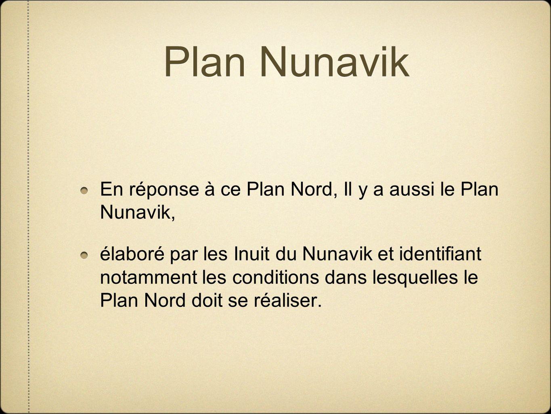 Plan Nunavik En réponse à ce Plan Nord, Il y a aussi le Plan Nunavik,
