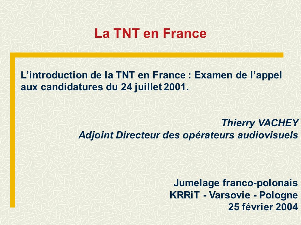 La TNT en France L'introduction de la TNT en France : Examen de l'appel aux candidatures du 24 juillet 2001.