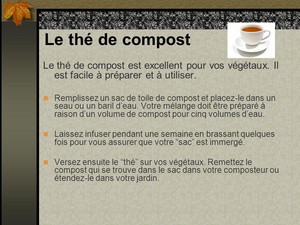 Le thé de compost Le thé de compost est excellent pour vos végétaux. Il est facile à préparer et à utiliser.