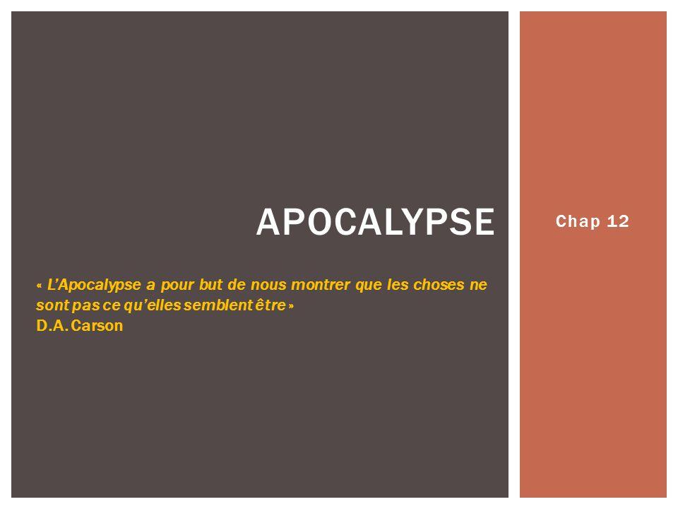 Apocalypse Chap 12. « L'Apocalypse a pour but de nous montrer que les choses ne sont pas ce qu'elles semblent être »