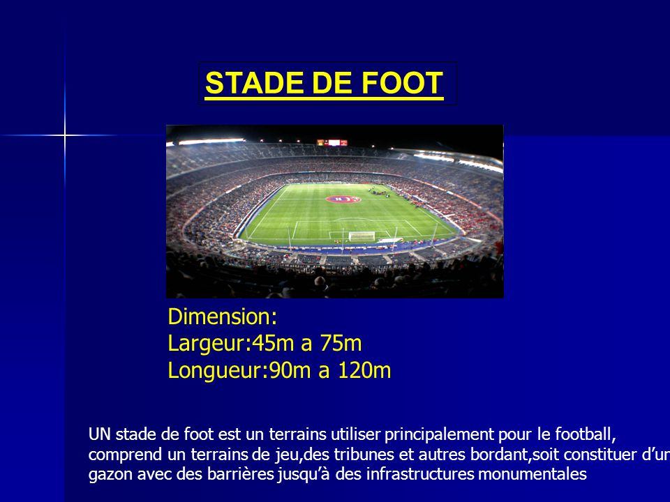 STADE DE FOOT Dimension: Largeur:45m a 75m Longueur:90m a 120m