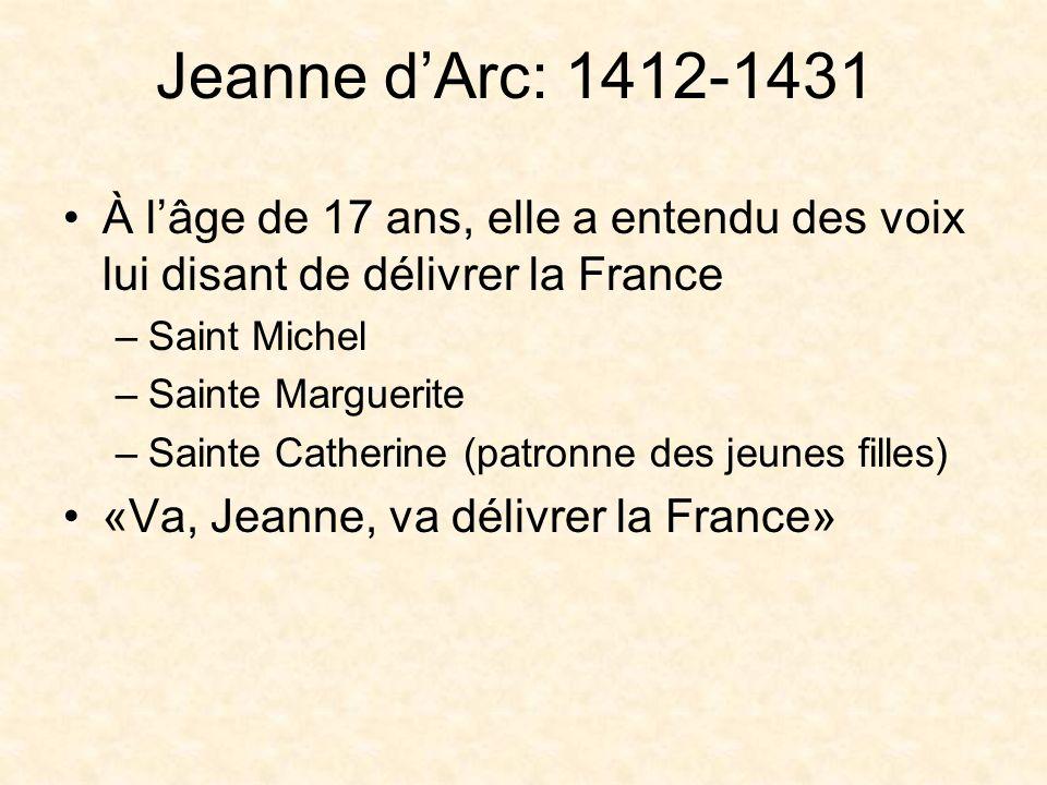 Jeanne d'Arc: 1412-1431 À l'âge de 17 ans, elle a entendu des voix lui disant de délivrer la France.