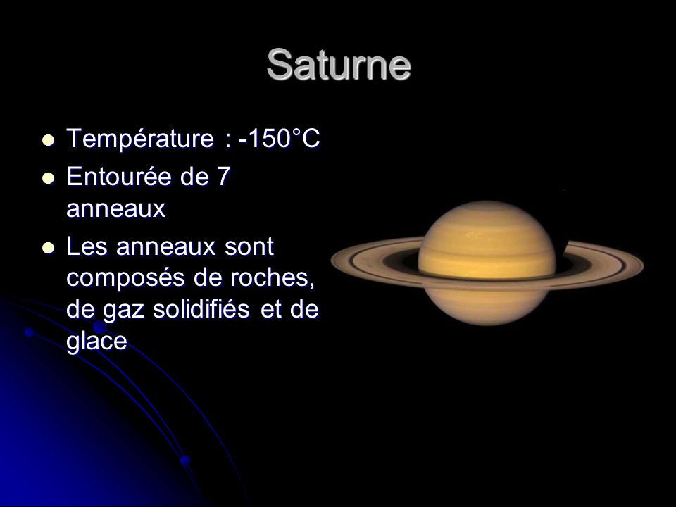 Saturne Température : -150°C Entourée de 7 anneaux