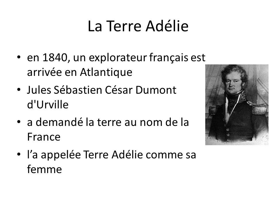 La Terre Adélie en 1840, un explorateur français est arrivée en Atlantique. Jules Sébastien César Dumont d Urville.