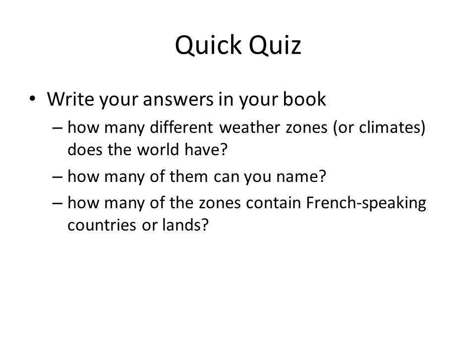 Quick Quiz Write your answers in your book