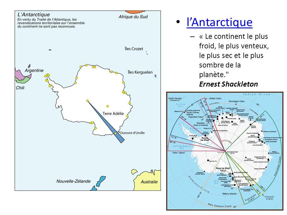 l'Antarctique « Le continent le plus froid, le plus venteux, le plus sec et le plus sombre de la planète. Ernest Shackleton.