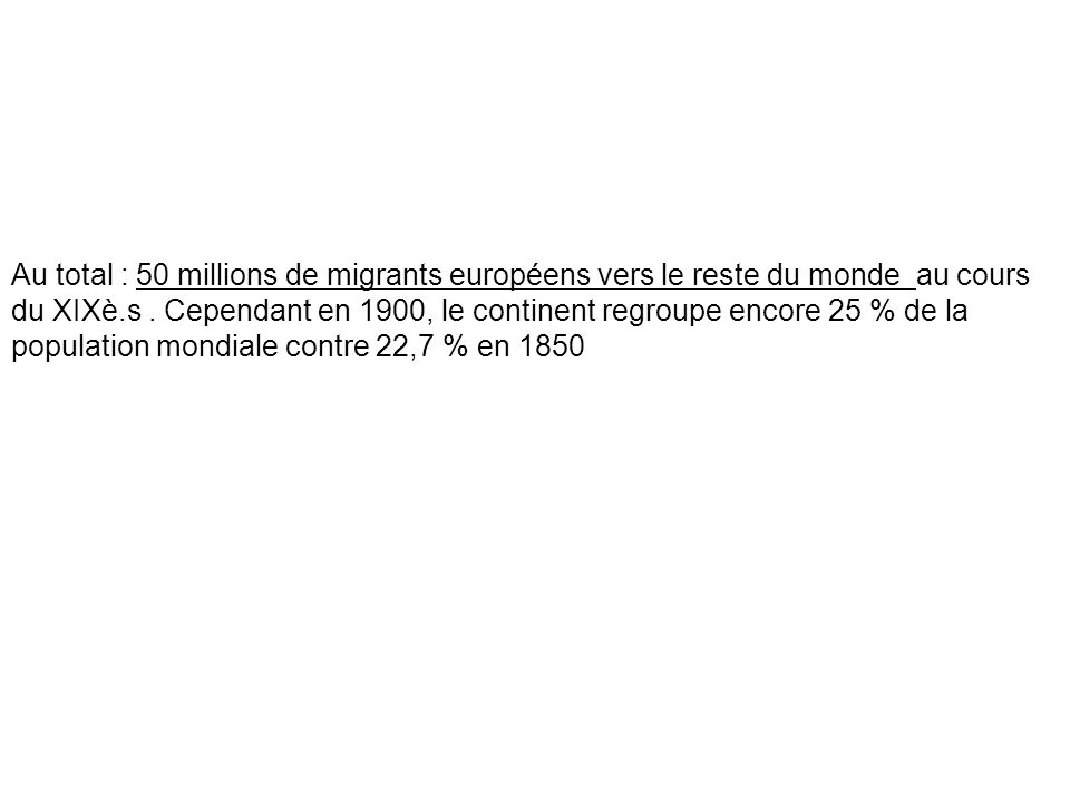 Au total : 50 millions de migrants européens vers le reste du monde au cours du XIXè.s .
