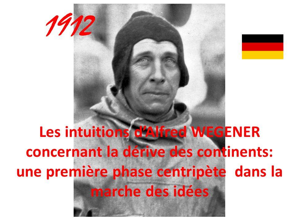 1912 Les intuitions d'Alfred WEGENER concernant la dérive des continents: une première phase centripète dans la marche des idées.