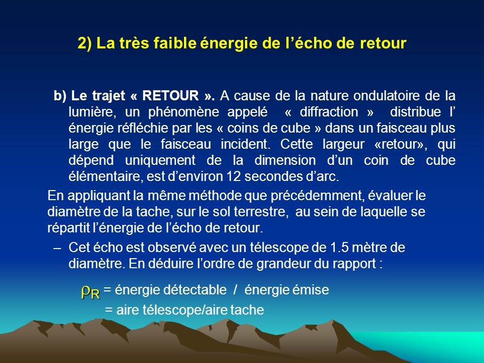 2) La très faible énergie de l'écho de retour