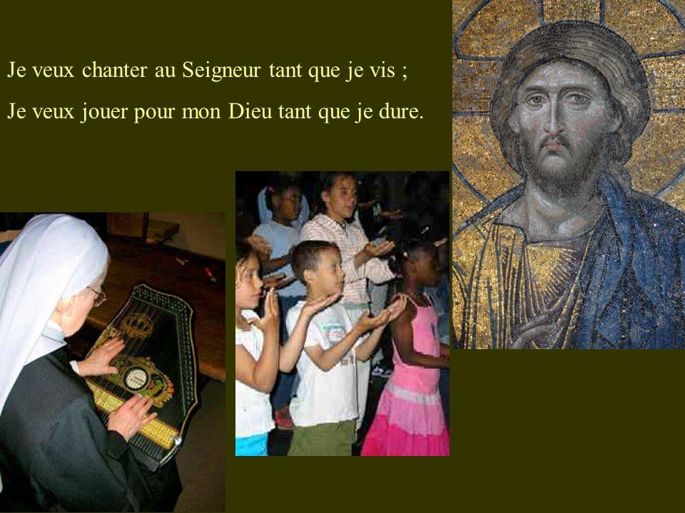 Je veux chanter au Seigneur tant que je vis ;