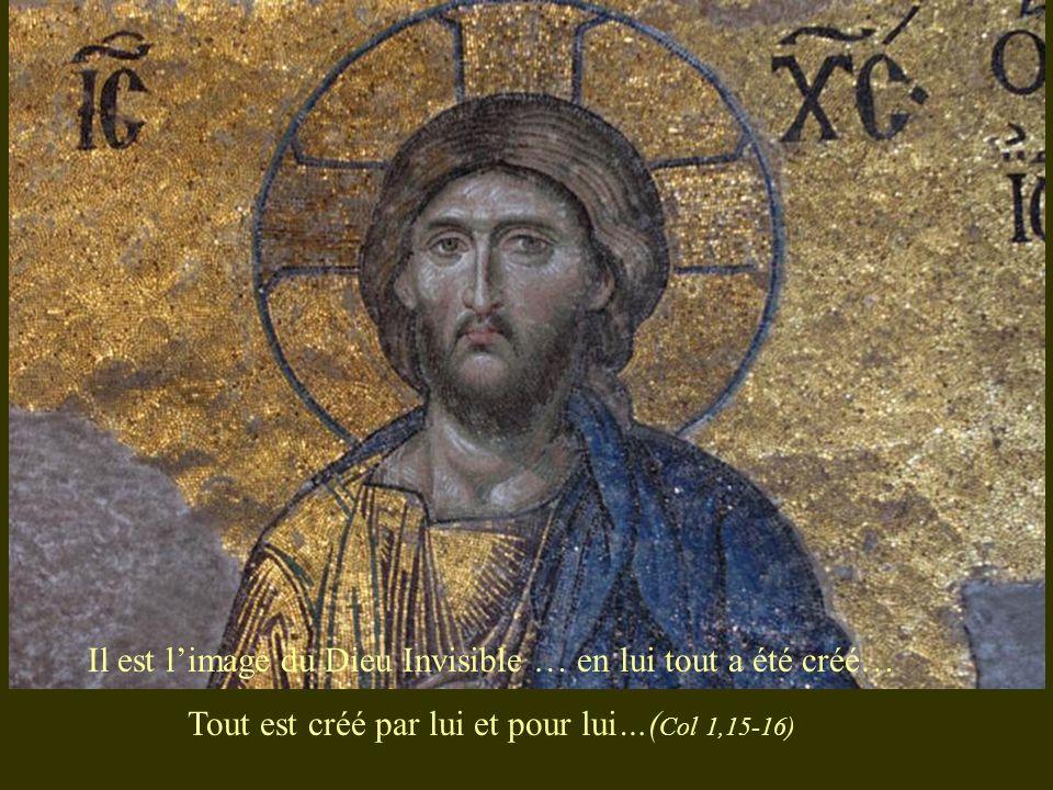 Il est l'image du Dieu Invisible … en lui tout a été créé…