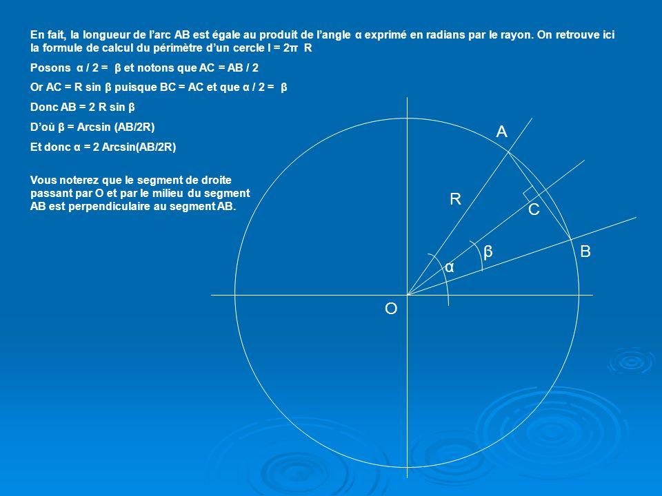 En fait, la longueur de l'arc AB est égale au produit de l'angle α exprimé en radians par le rayon. On retrouve ici la formule de calcul du périmètre d'un cercle l = 2π R