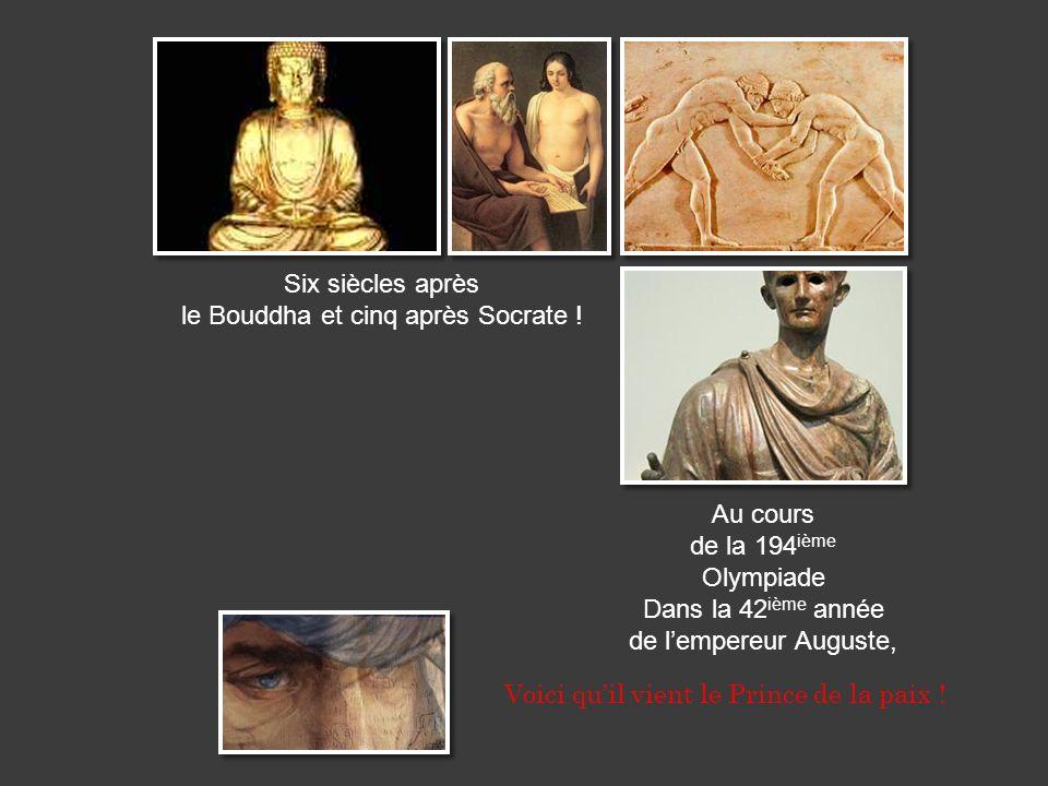 Six siècles après le Bouddha et cinq après Socrate !
