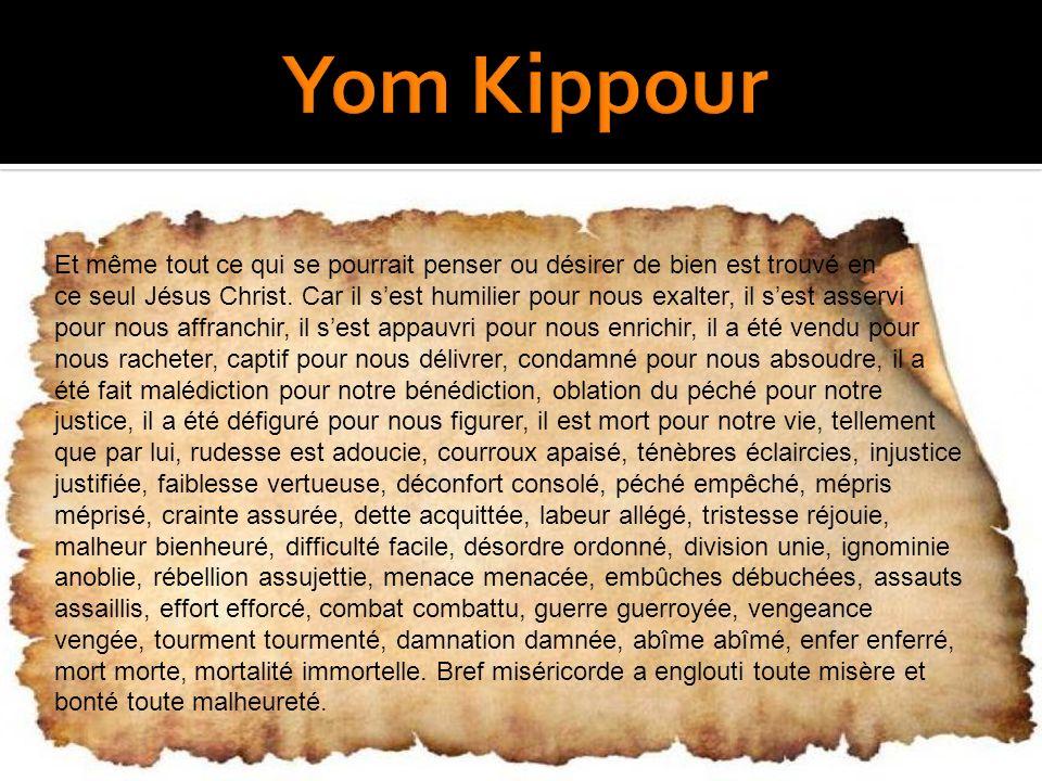 Yom Kippour Et même tout ce qui se pourrait penser ou désirer de bien est trouvé en.