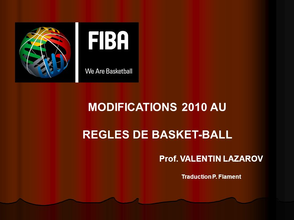 MODIFICATIONS 2010 AU REGLES DE BASKET-BALL Prof. VALENTIN LAZAROV