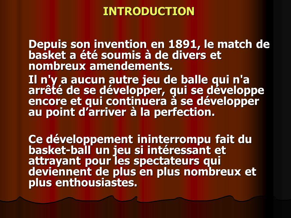 INTRODUCTION Depuis son invention en 1891, le match de basket a été soumis à de divers et nombreux amendements.
