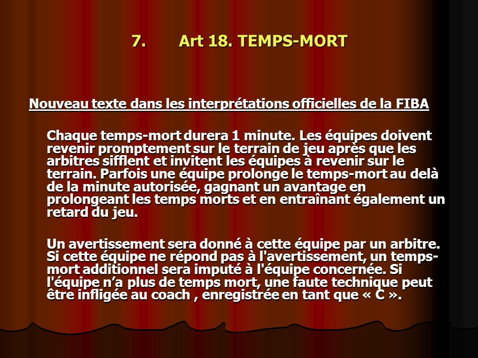 7. Art 18. TEMPS-MORT Nouveau texte dans les interprétations officielles de la FIBA.