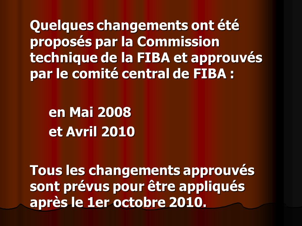 Quelques changements ont été proposés par la Commission technique de la FIBA et approuvés par le comité central de FIBA :