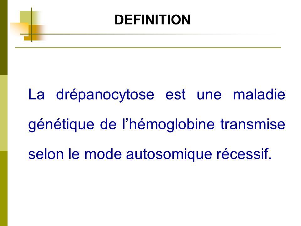 DEFINITION La drépanocytose est une maladie génétique de l'hémoglobine transmise selon le mode autosomique récessif.