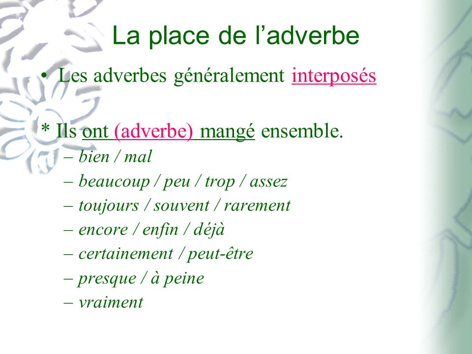 La place de l'adverbe Les adverbes généralement interposés
