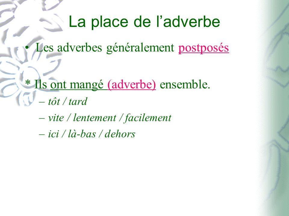 La place de l'adverbe Les adverbes généralement postposés