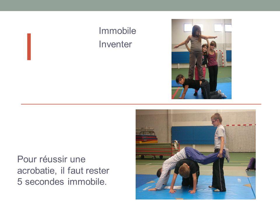 i Immobile Inventer Pour réussir une acrobatie, il faut rester 5 secondes immobile.