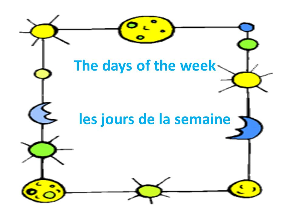 The days of the week les jours de la semaine
