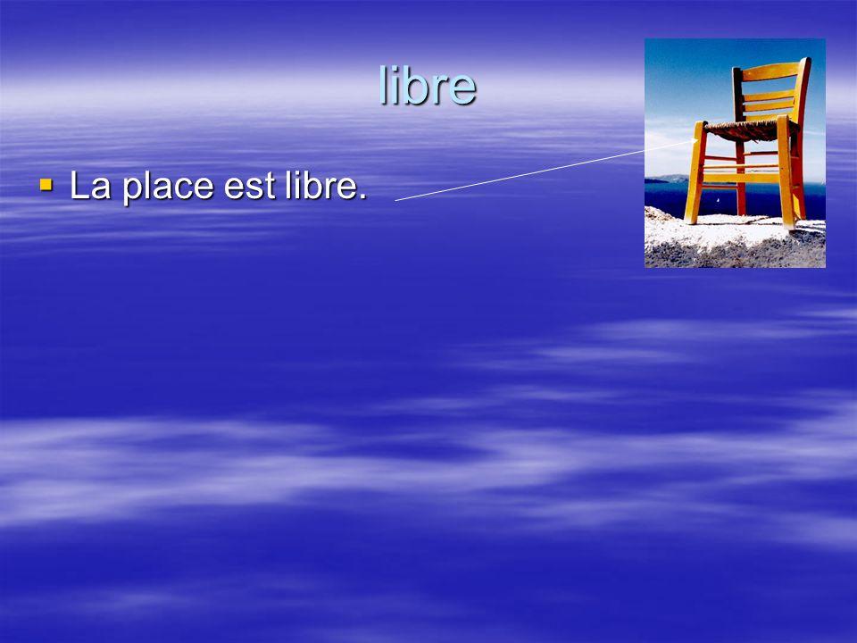 libre La place est libre.