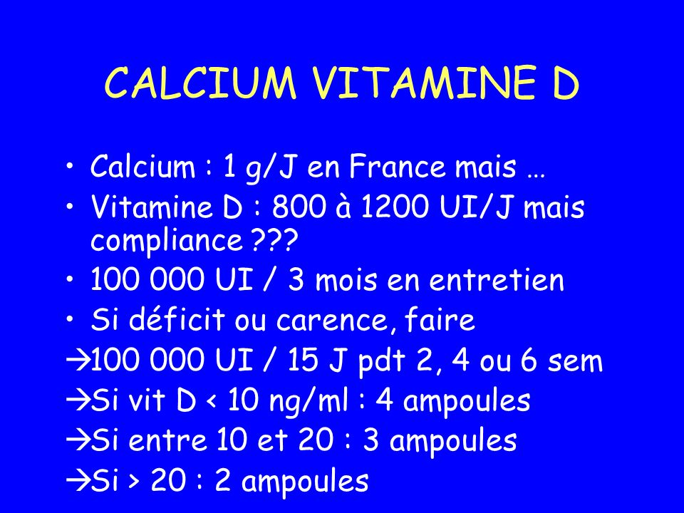 CALCIUM VITAMINE D Calcium : 1 g/J en France mais …