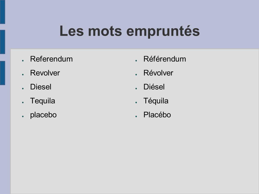 Les mots empruntés Referendum Revolver Diesel Tequila placebo