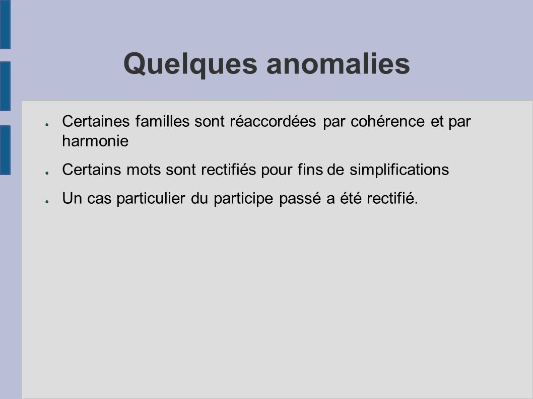Quelques anomalies Certaines familles sont réaccordées par cohérence et par harmonie. Certains mots sont rectifiés pour fins de simplifications.