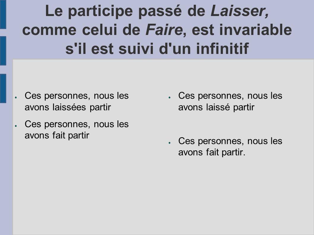 Le participe passé de Laisser, comme celui de Faire, est invariable s il est suivi d un infinitif