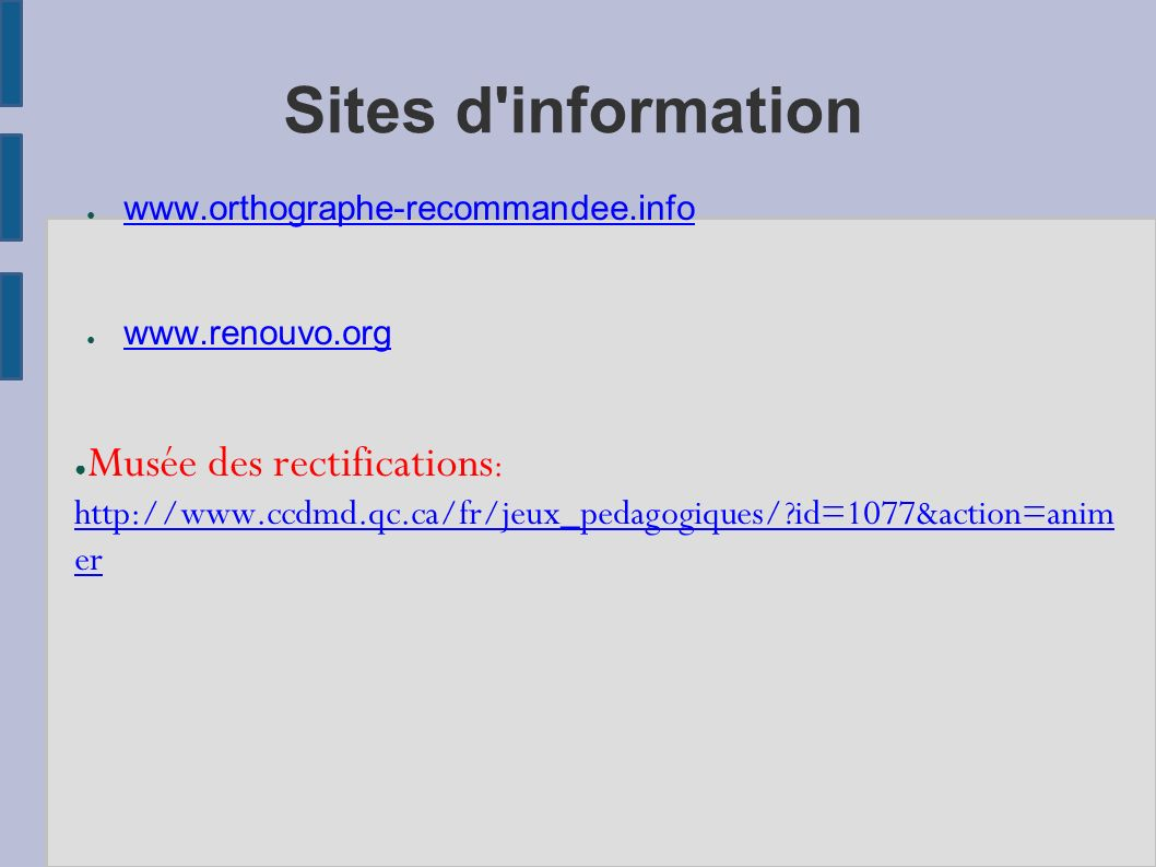 Sites d information www.orthographe-recommandee.info. www.renouvo.org.