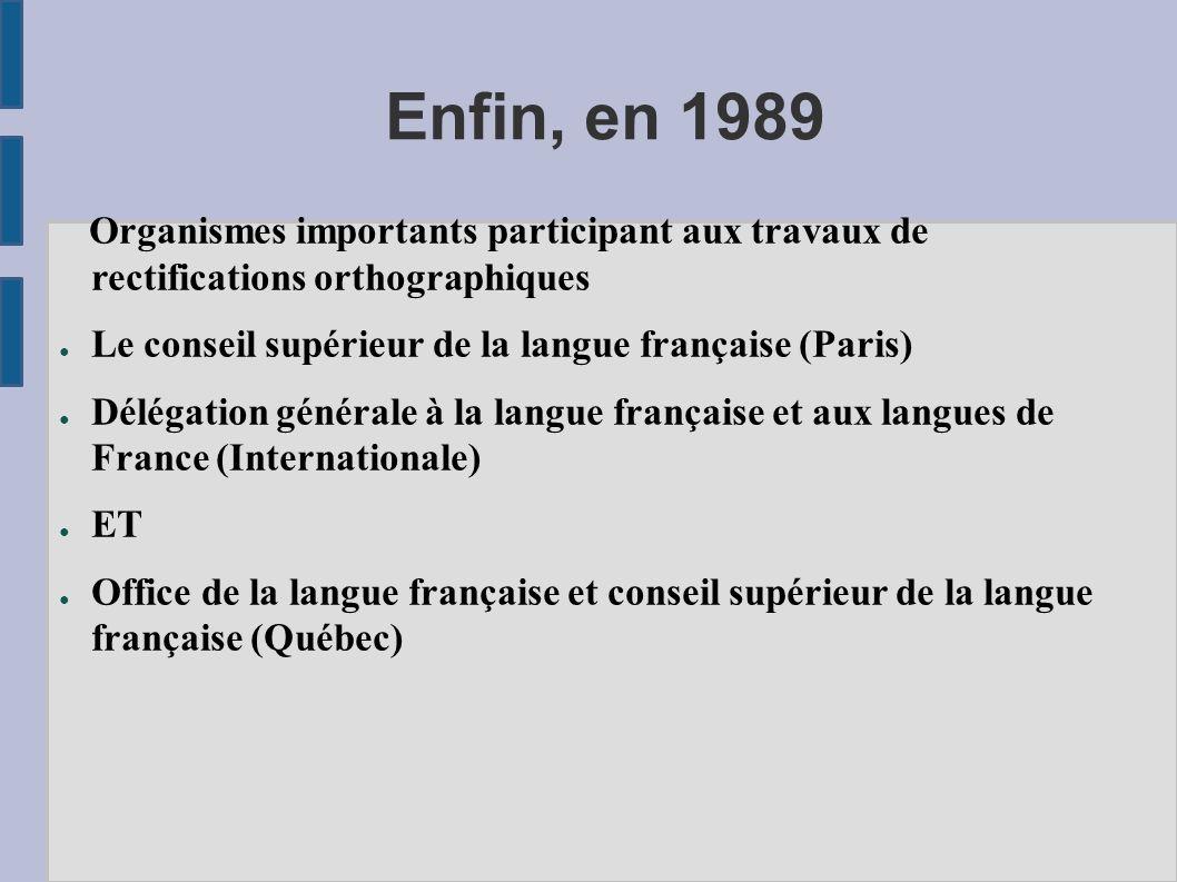 Enfin, en 1989 Le conseil supérieur de la langue française (Paris)