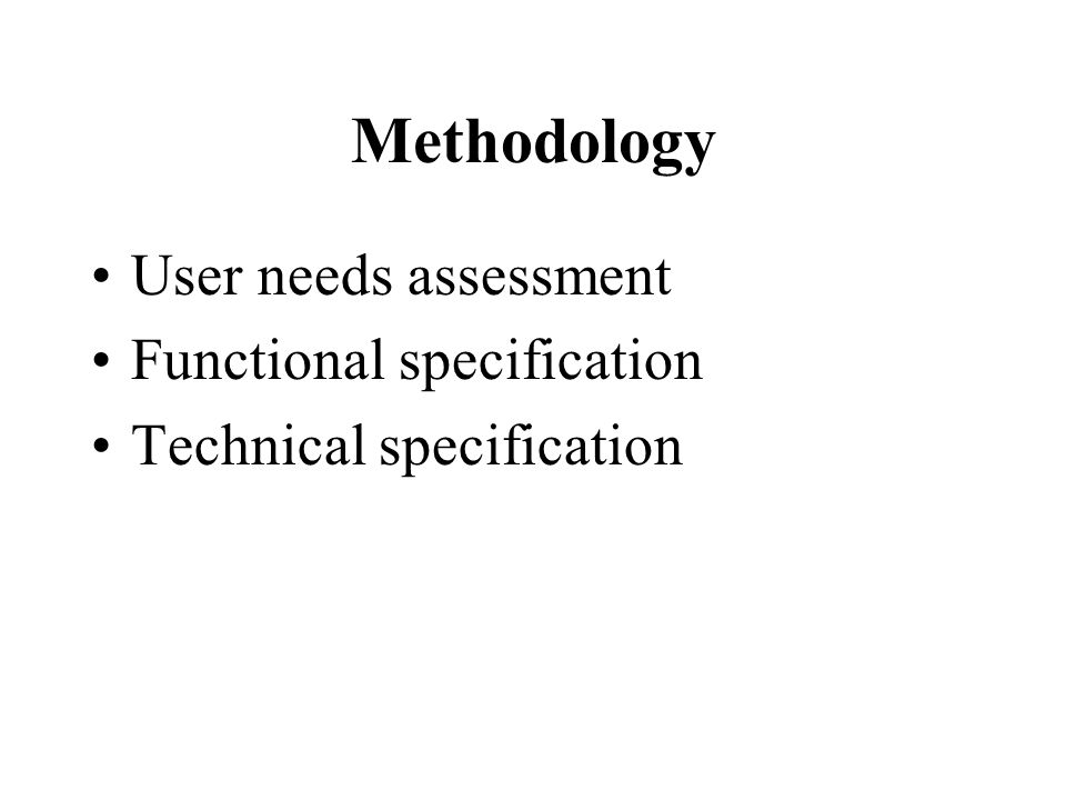 Methodology User needs assessment Functional specification