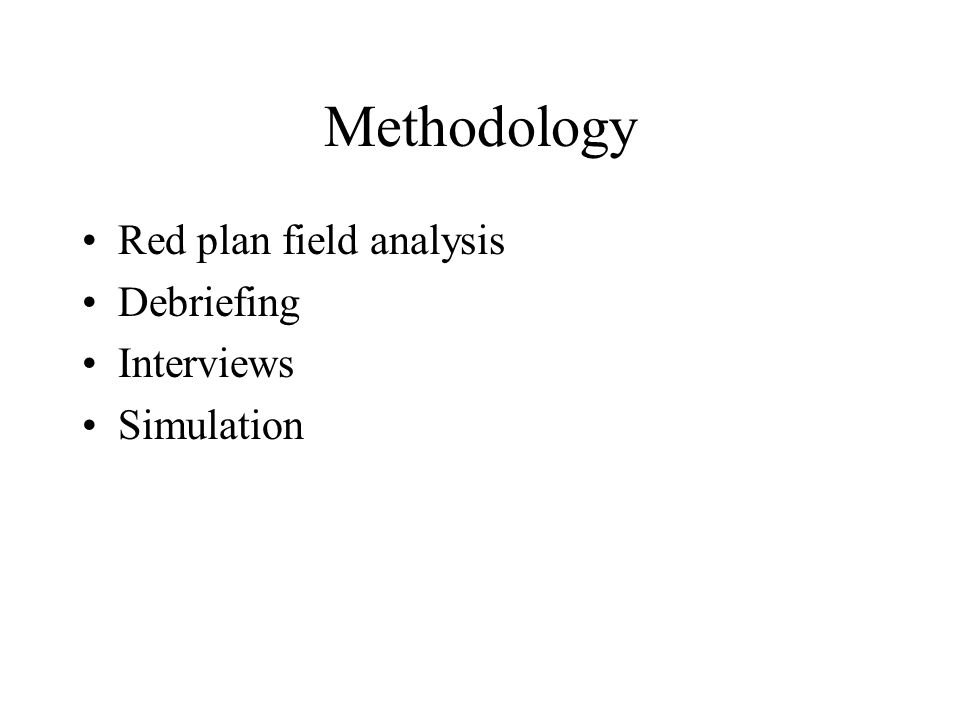 Methodology Red plan field analysis Debriefing Interviews Simulation
