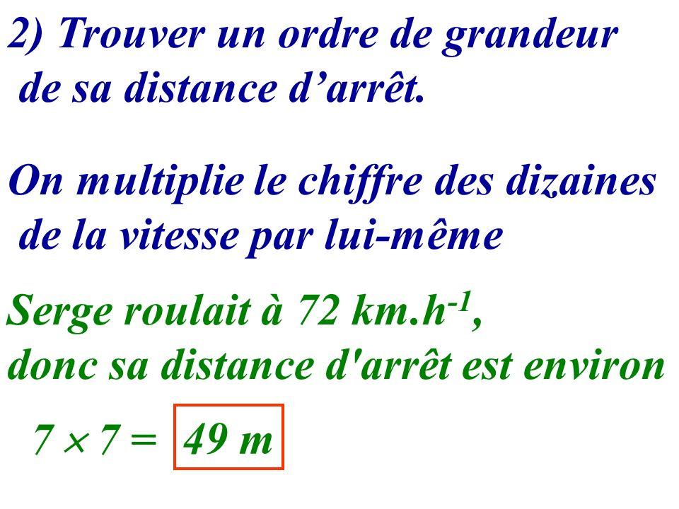 2) Trouver un ordre de grandeur de sa distance d'arrêt.