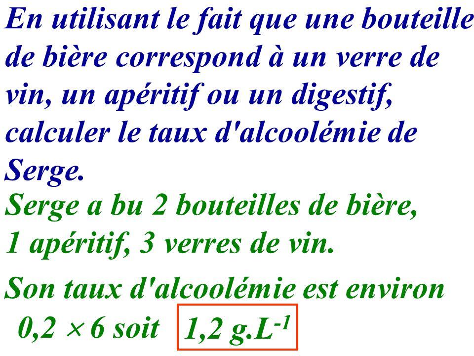 En utilisant le fait que une bouteille de bière correspond à un verre de vin, un apéritif ou un digestif, calculer le taux d alcoolémie de Serge.
