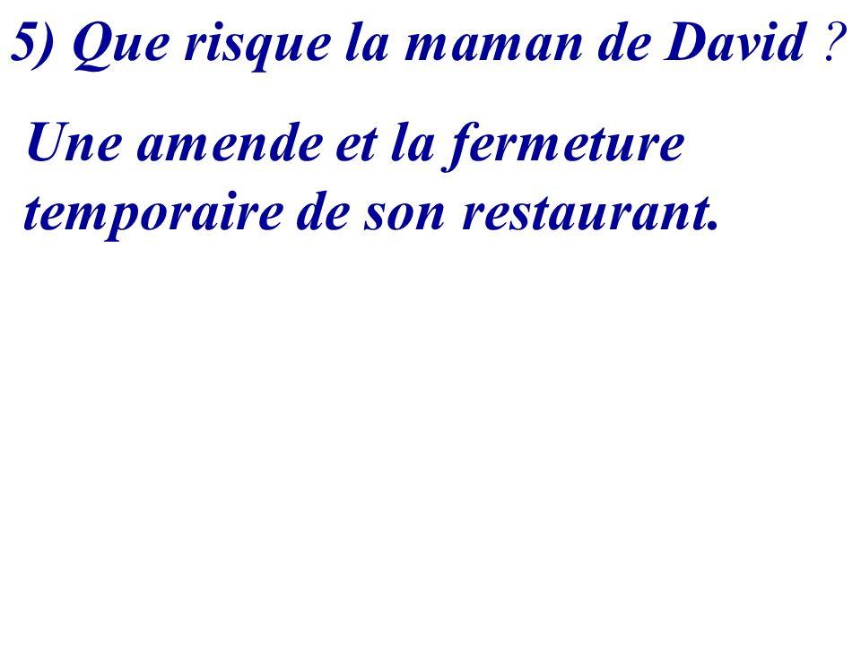 5) Que risque la maman de David