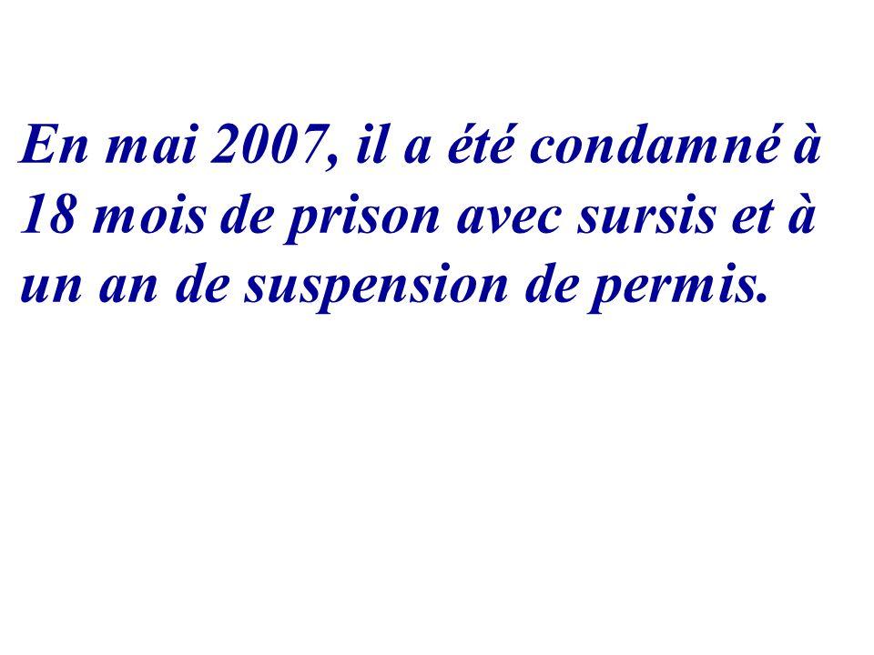 En mai 2007, il a été condamné à 18 mois de prison avec sursis et à un an de suspension de permis.