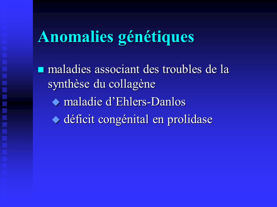 Anomalies génétiques maladies associant des troubles de la synthèse du collagène. maladie d'Ehlers-Danlos.