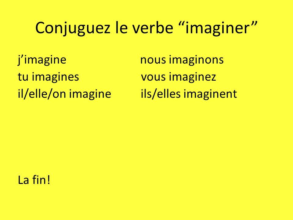 Conjuguez le verbe imaginer