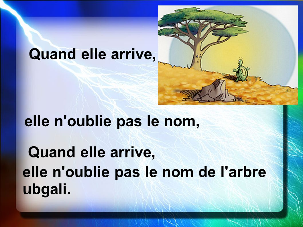Quand elle arrive, elle n oublie pas le nom, Quand elle arrive, elle n oublie pas le nom de l arbre ubgali.