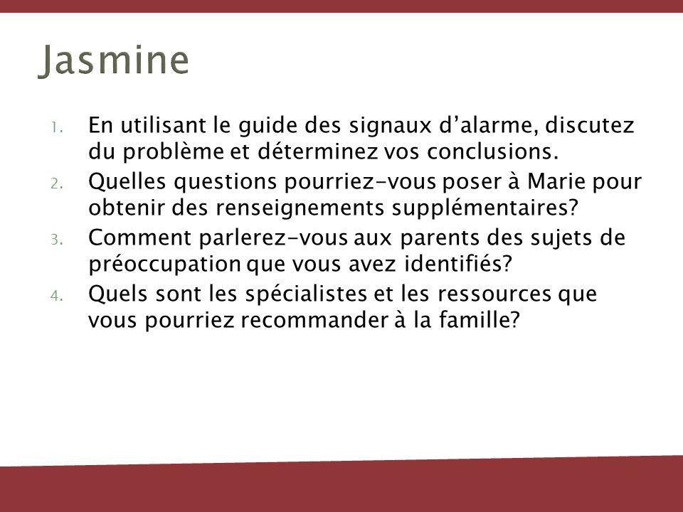Jasmine En utilisant le guide des signaux d'alarme, discutez du problème et déterminez vos conclusions.
